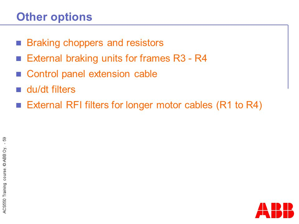 Other options Braking choppers and resistors