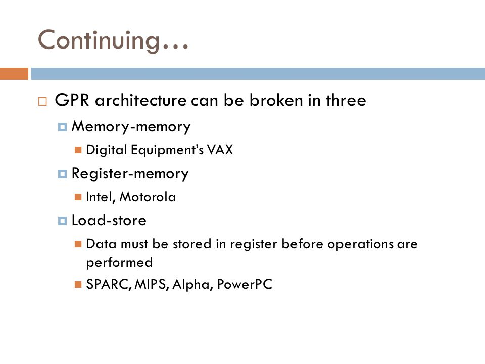 Continuing… GPR architecture can be broken in three Memory-memory