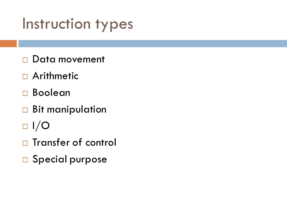 Instruction types Data movement Arithmetic Boolean Bit manipulation