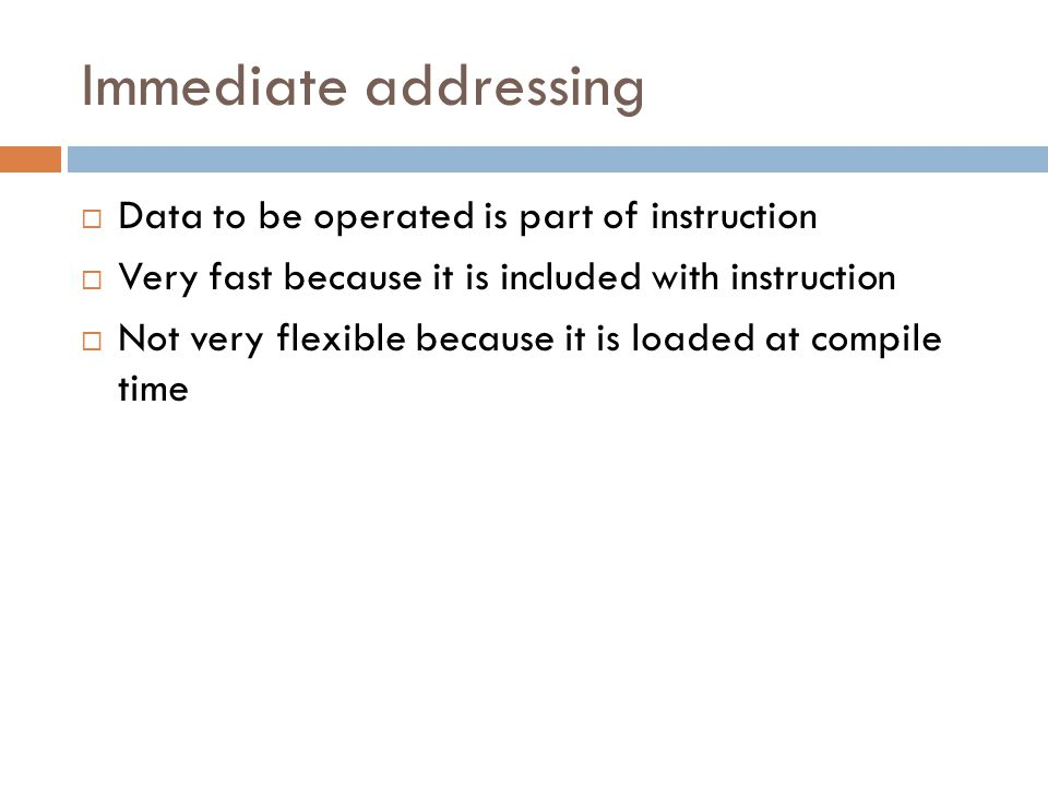 Immediate addressing Data to be operated is part of instruction