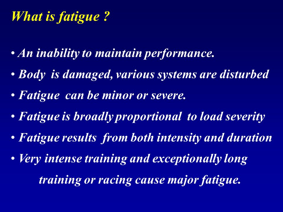 What is fatigue An inability to maintain performance.