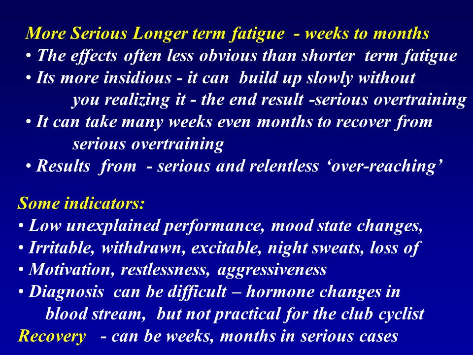 More Serious Longer term fatigue - weeks to months