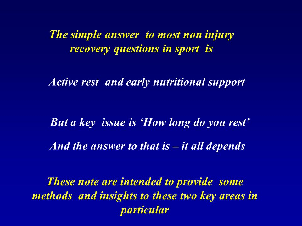 The simple answer to most non injury recovery questions in sport is