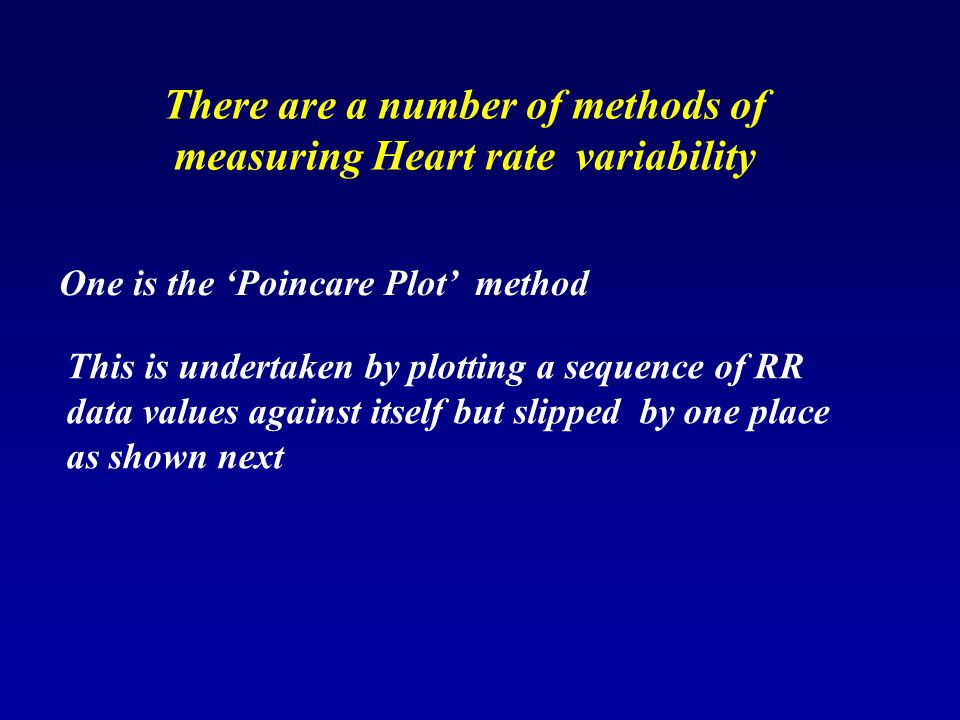 There are a number of methods of measuring Heart rate variability