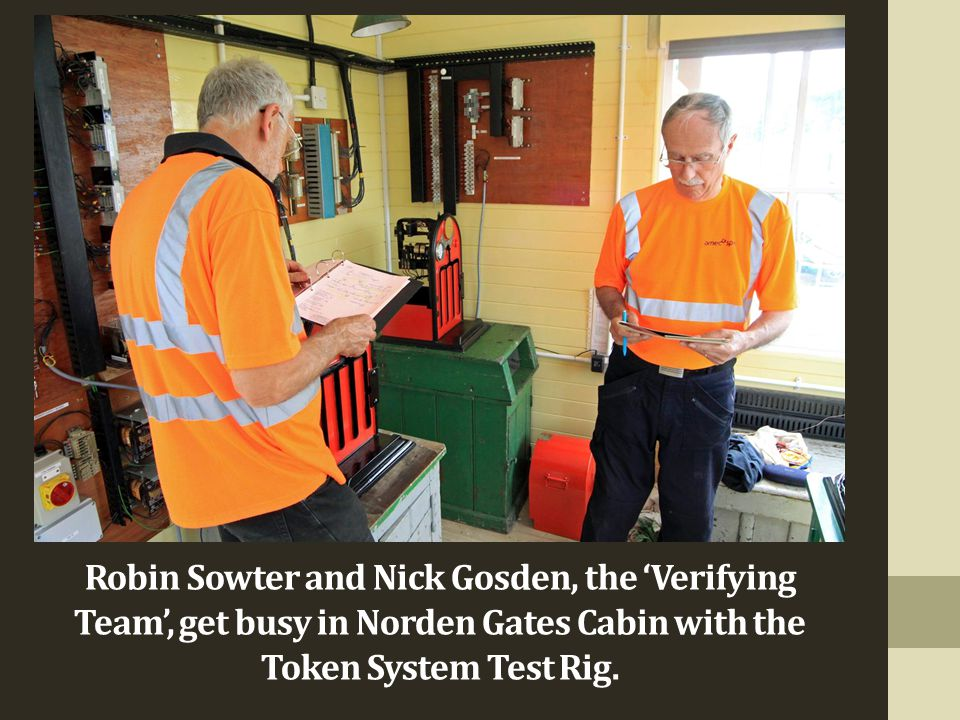 Robin Sowter and Nick Gosden, the 'Verifying Team', get busy in Norden Gates Cabin with the Token System Test Rig.
