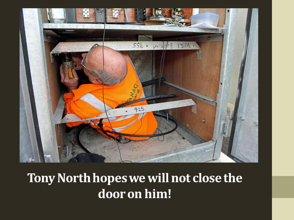 Tony North hopes we will not close the door on him!