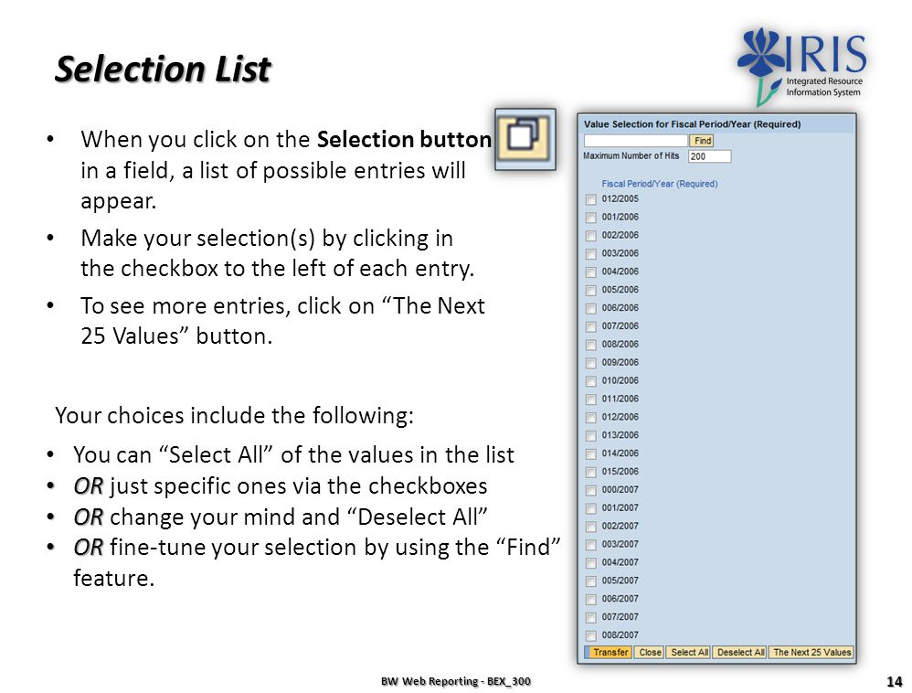 Selection List When you click on the Selection button in a field, a list of possible entries will appear.