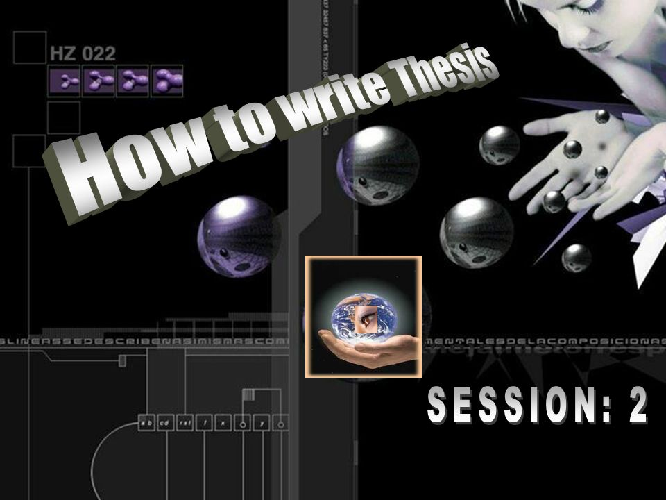 How to write Thesis SESSION: 2