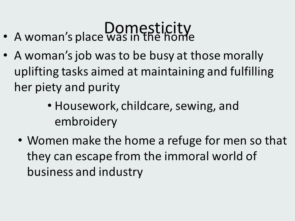 Domesticity A woman's place was in the home