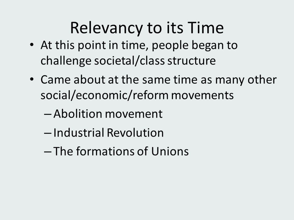 Relevancy to its Time At this point in time, people began to challenge societal/class structure.