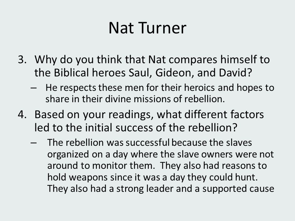 Nat Turner Why do you think that Nat compares himself to the Biblical heroes Saul, Gideon, and David