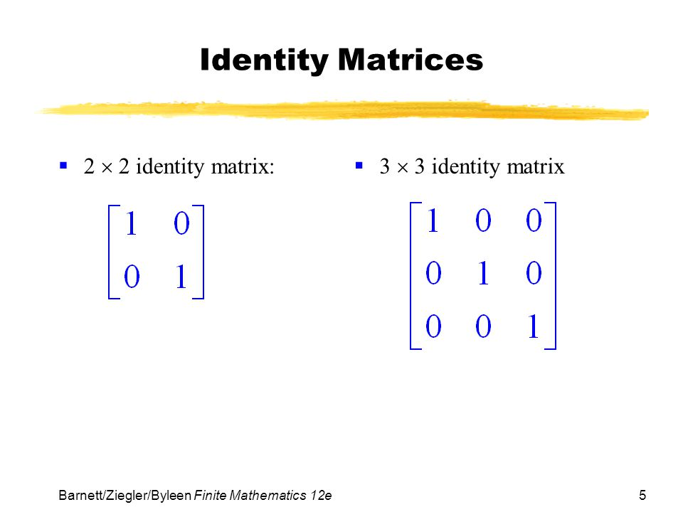 Identity Matrices 2  2 identity matrix: 3  3 identity matrix