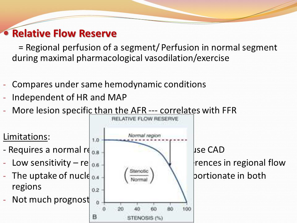 Relative Flow Reserve = Regional perfusion of a segment/ Perfusion in normal segment during maximal pharmacological vasodilation/exercise.