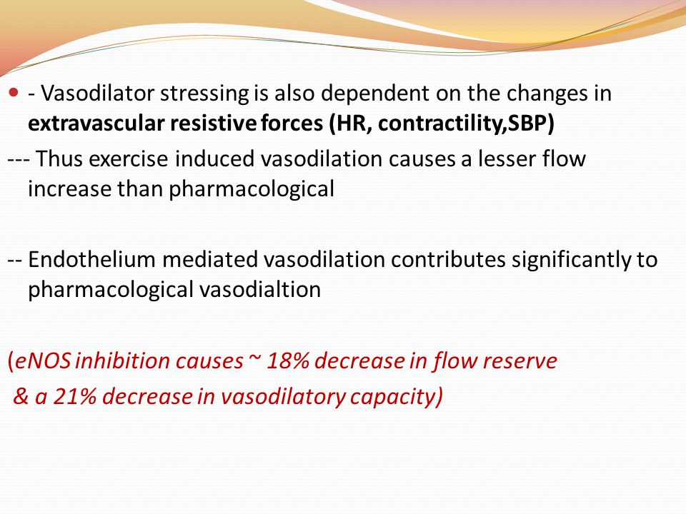 - Vasodilator stressing is also dependent on the changes in extravascular resistive forces (HR, contractility,SBP)