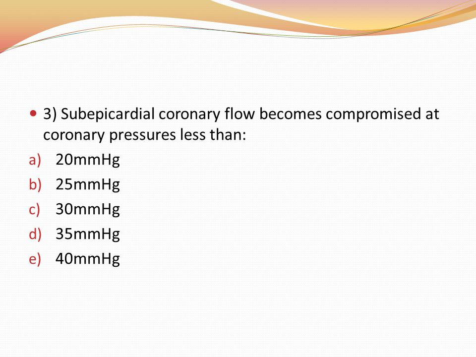3) Subepicardial coronary flow becomes compromised at coronary pressures less than:
