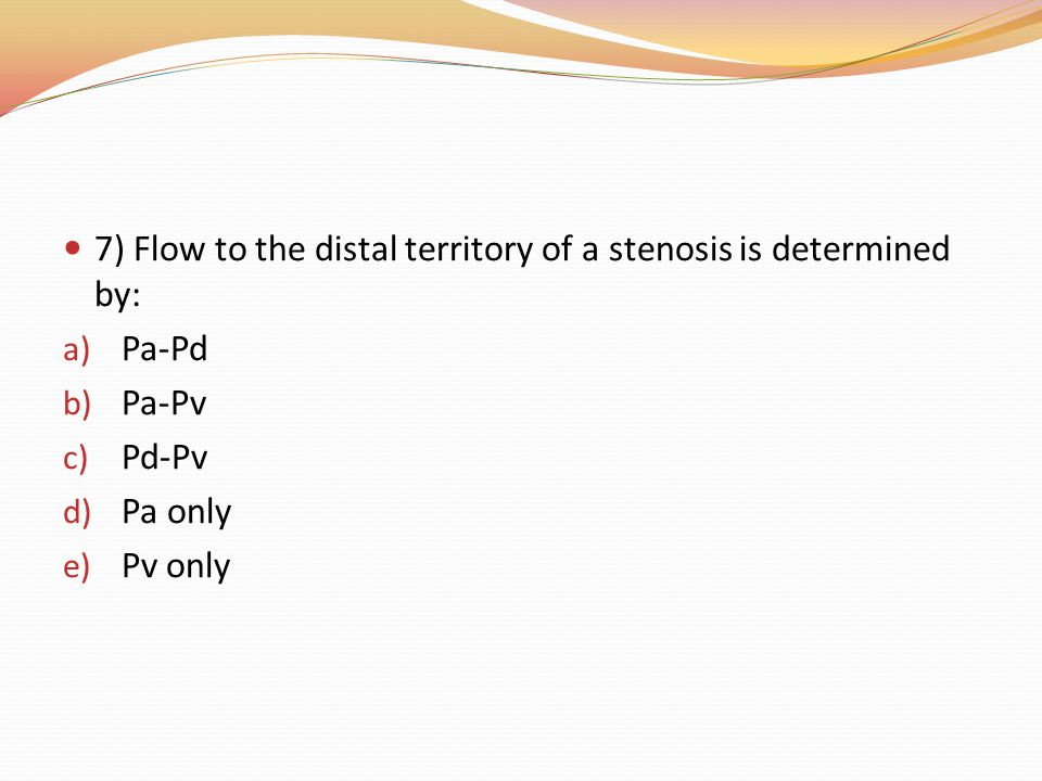 7) Flow to the distal territory of a stenosis is determined by: