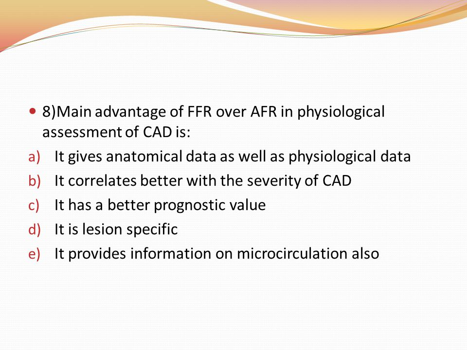 8)Main advantage of FFR over AFR in physiological assessment of CAD is: