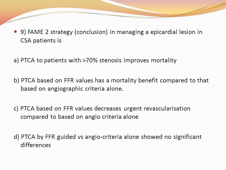 9) FAME 2 strategy (conclusion) in managing a epicardial lesion in CSA patients is
