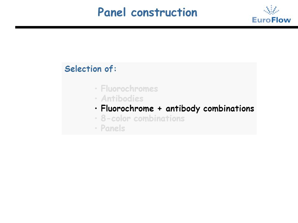 Panel construction Selection of: Fluorochromes Antibodies