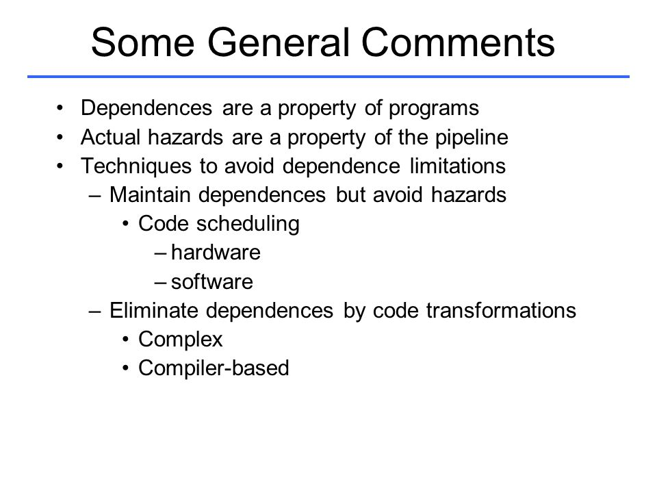 Some General Comments Dependences are a property of programs
