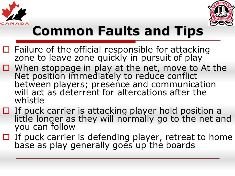 Common Faults and Tips Failure of the official responsible for attacking zone to leave zone quickly in pursuit of play.