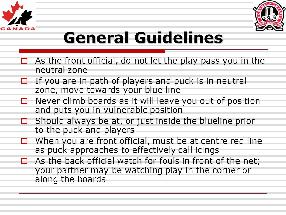General Guidelines As the front official, do not let the play pass you in the neutral zone.
