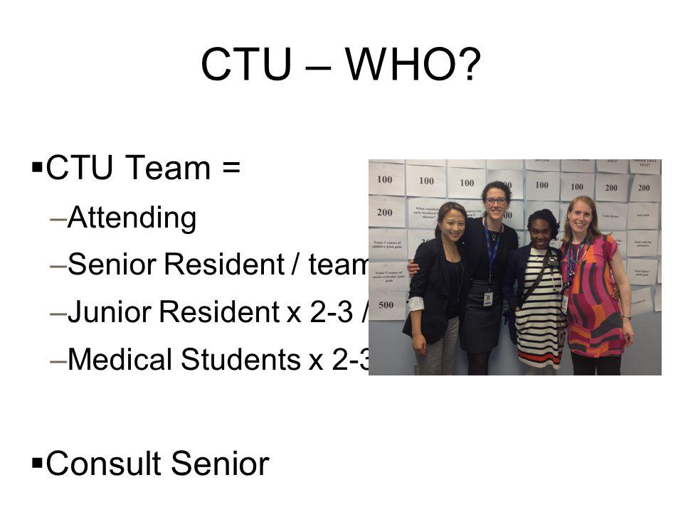 CTU – WHO CTU Team = Consult Senior Attending Senior Resident / team