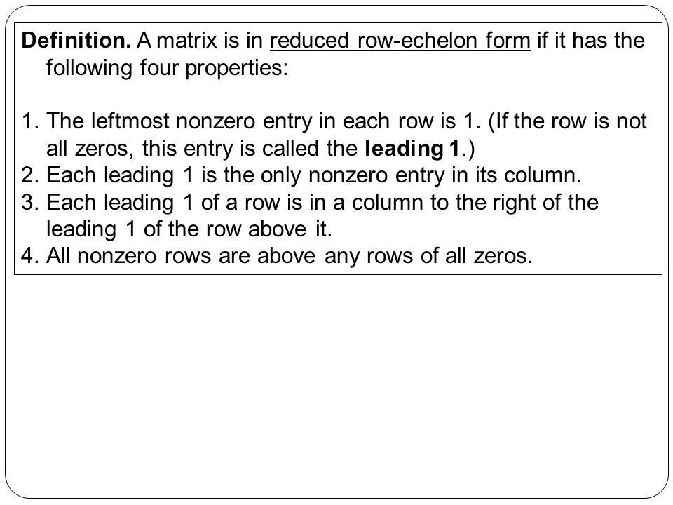 Definition. A matrix is in reduced row-echelon form if it has the following four properties: