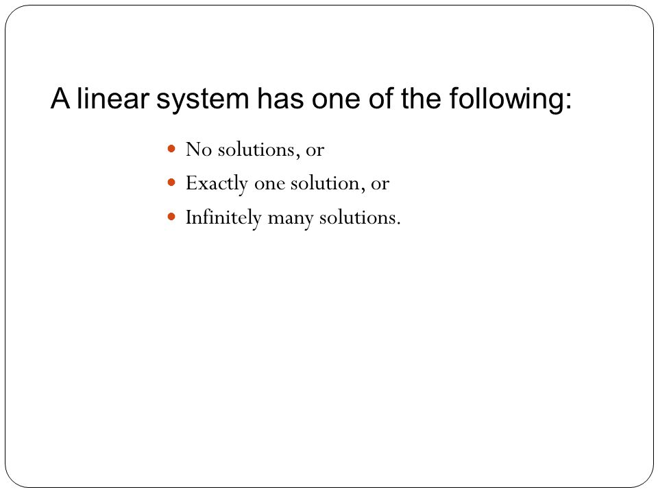 A linear system has one of the following: