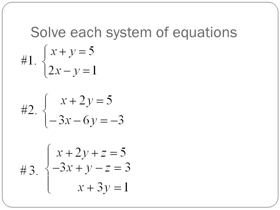 Solve each system of equations