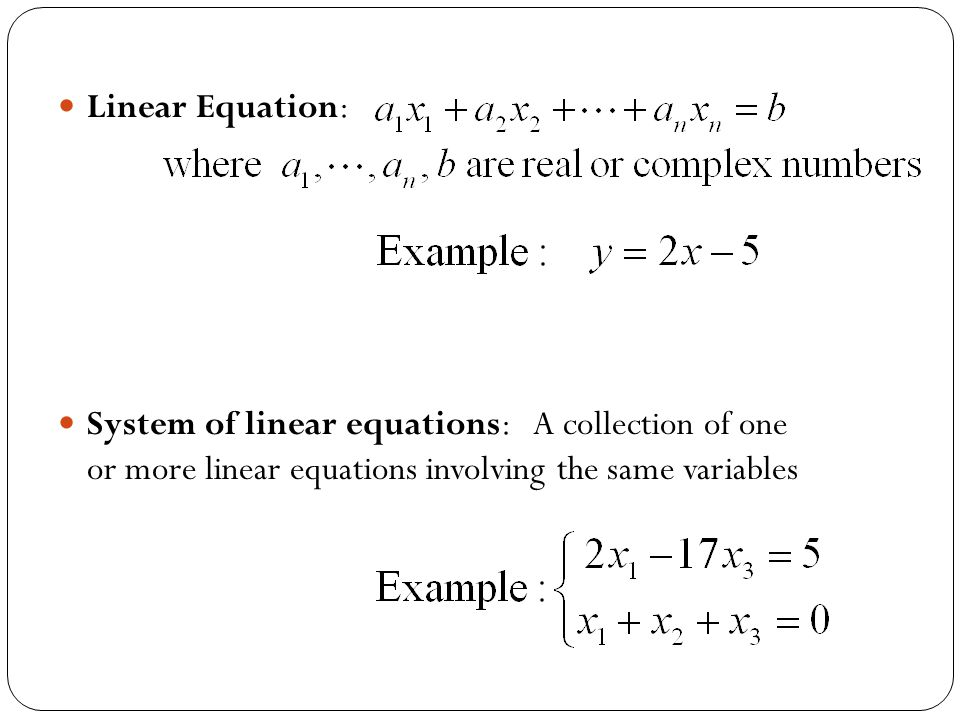 Linear Equation: System of linear equations: A collection of one or more linear equations involving the same variables.