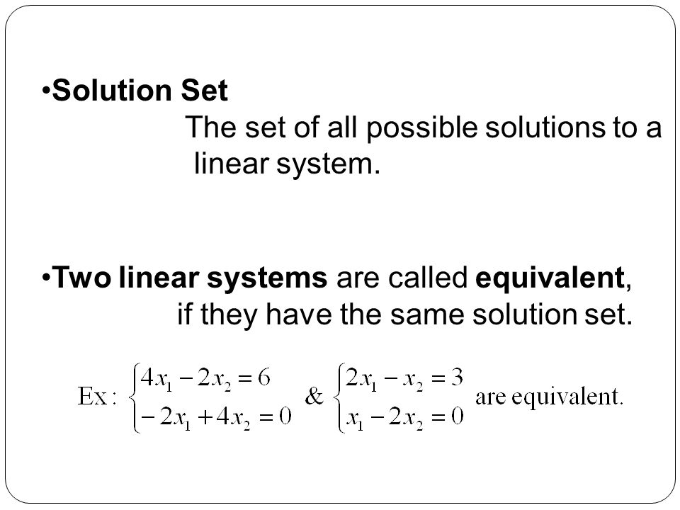 Solution Set The set of all possible solutions to a. linear system. Two linear systems are called equivalent,