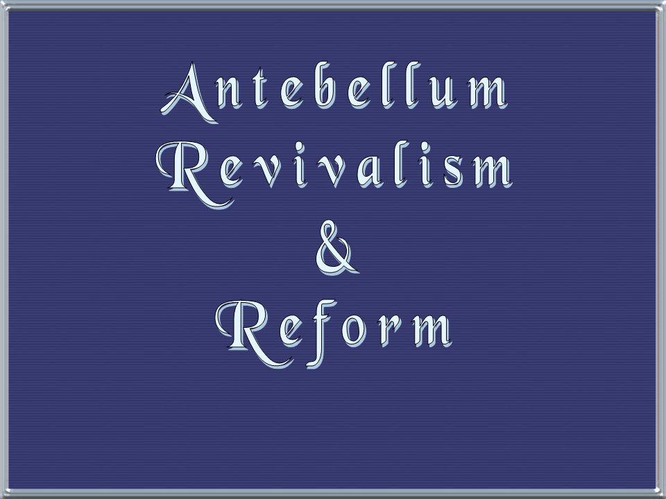 Antebellum Revivalism & Reform