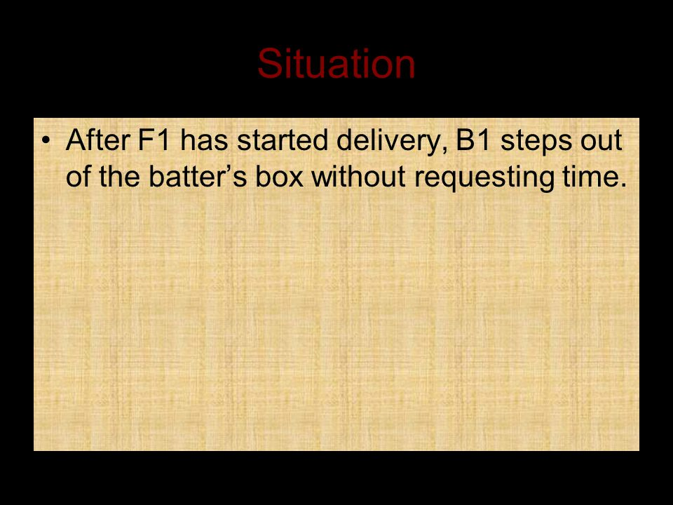 Situation After F1 has started delivery, B1 steps out of the batter's box without requesting time.