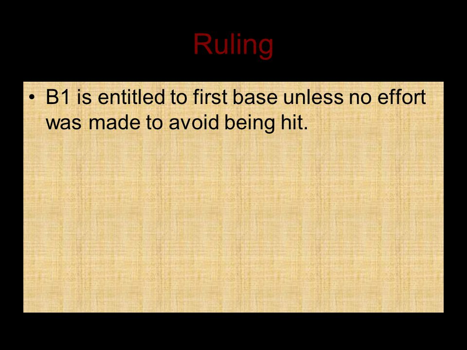 Ruling B1 is entitled to first base unless no effort was made to avoid being hit.