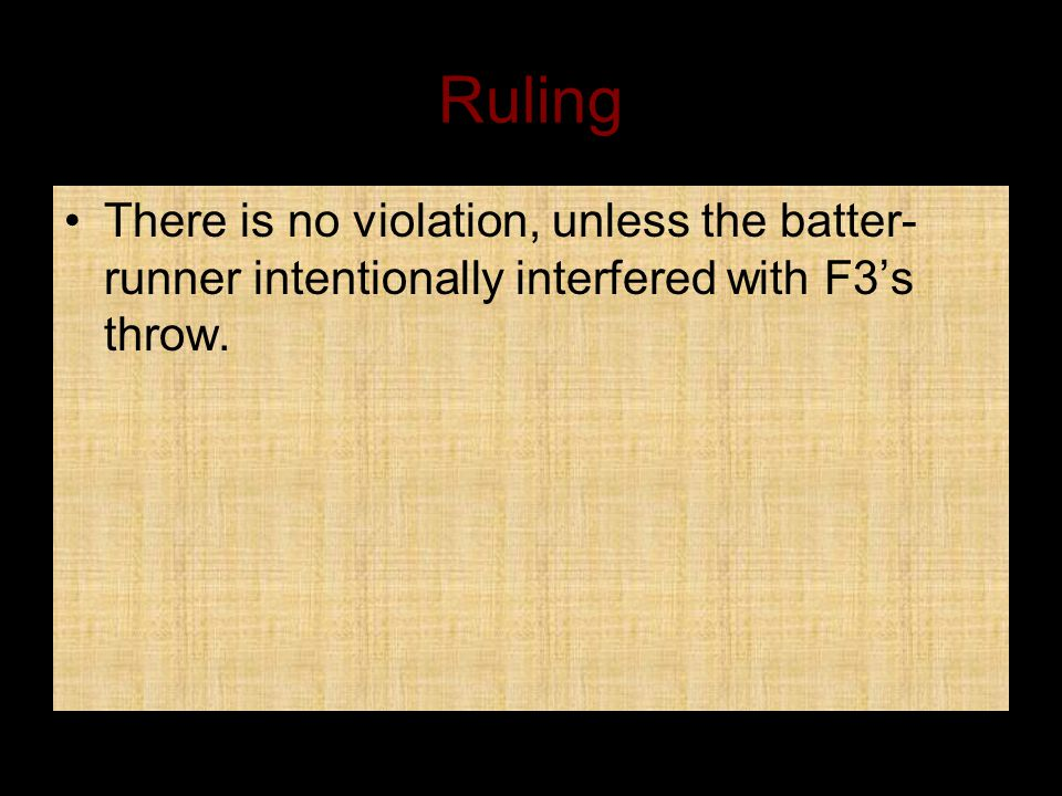 Ruling There is no violation, unless the batter-runner intentionally interfered with F3's throw.
