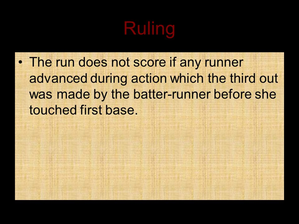 Ruling The run does not score if any runner advanced during action which the third out was made by the batter-runner before she touched first base.