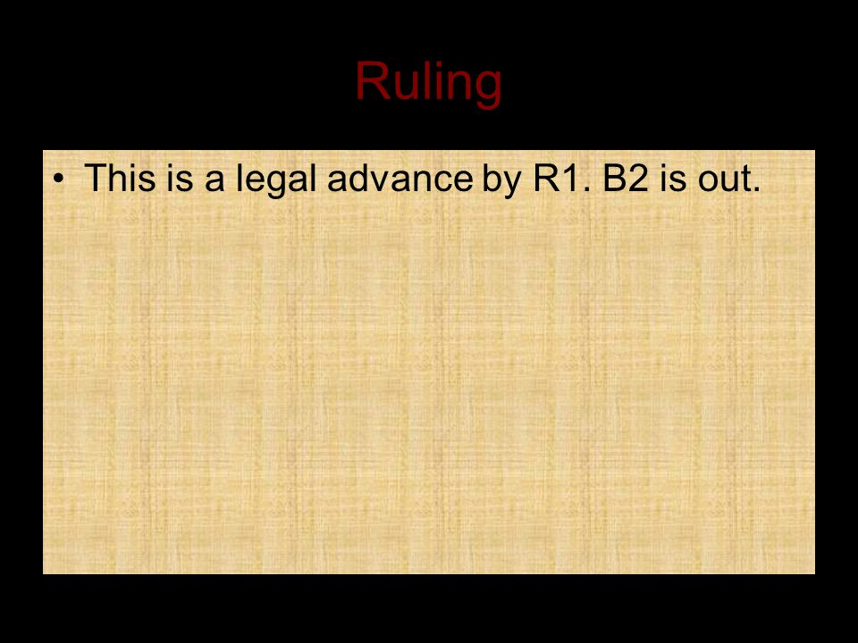 Ruling This is a legal advance by R1. B2 is out.