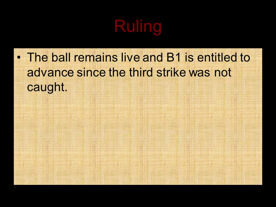 Ruling The ball remains live and B1 is entitled to advance since the third strike was not caught.