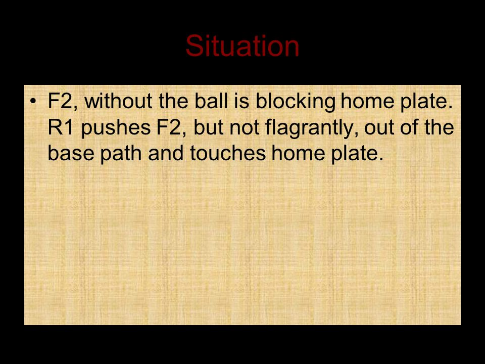 Situation F2, without the ball is blocking home plate.