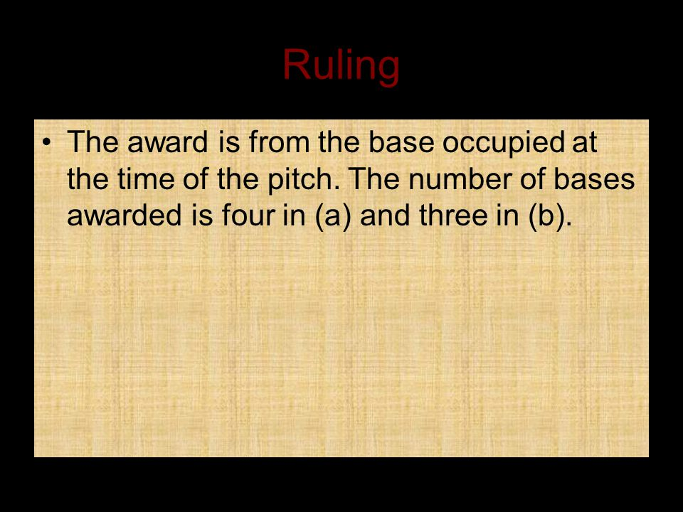 Ruling The award is from the base occupied at the time of the pitch.