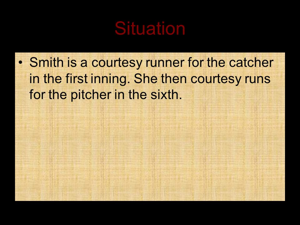 Situation Smith is a courtesy runner for the catcher in the first inning.