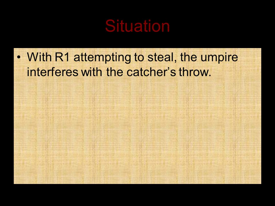 Situation With R1 attempting to steal, the umpire interferes with the catcher's throw.