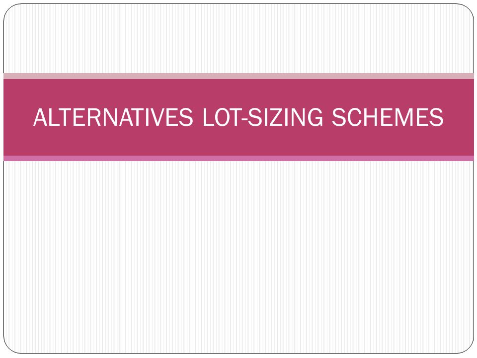 ALTERNATIVES LOT-SIZING SCHEMES