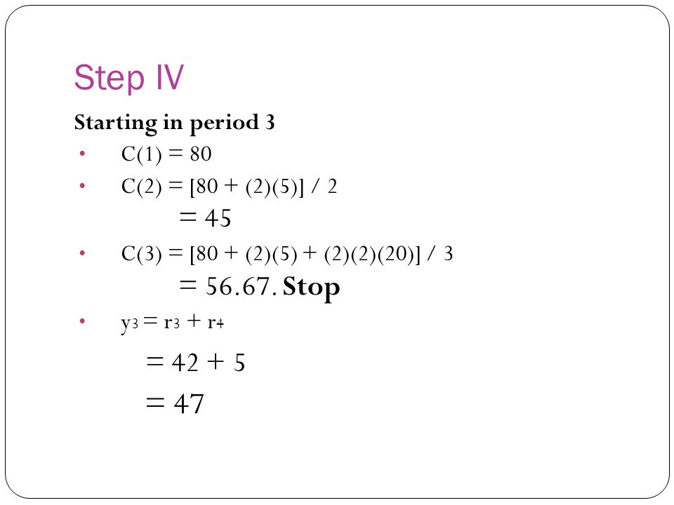 = 42 + 5 Step IV = 47 = 45 = 56.67. Stop Starting in period 3