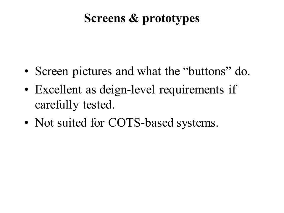 Screens & prototypes Screen pictures and what the buttons do. Excellent as deign-level requirements if carefully tested.