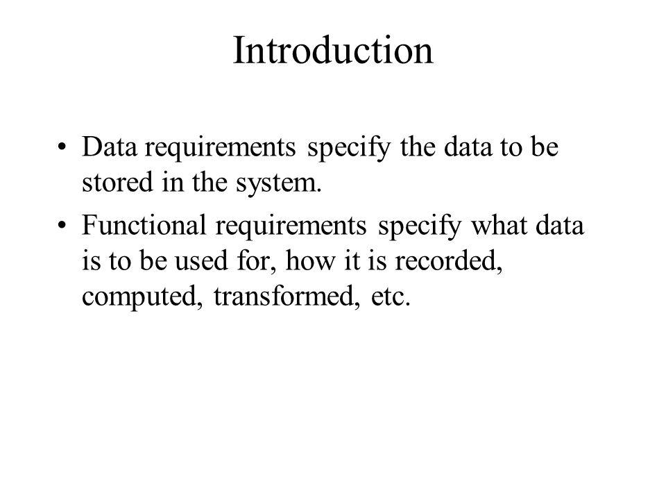 Introduction Data requirements specify the data to be stored in the system.