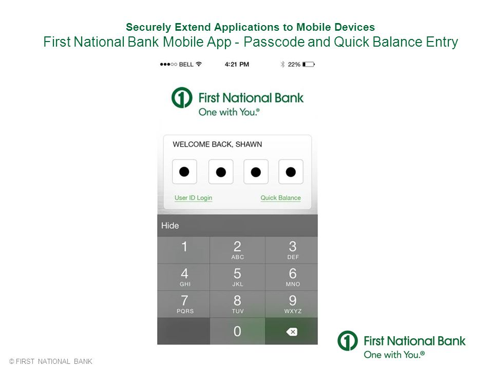 Securely Extend Applications to Mobile Devices First National Bank Mobile App - Passcode and Quick Balance Entry