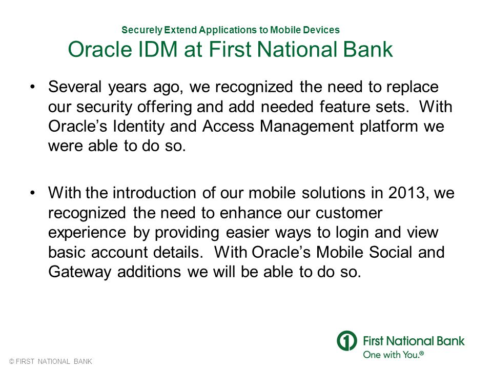 Securely Extend Applications to Mobile Devices Oracle IDM at First National Bank