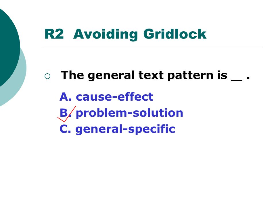 R2 Avoiding Gridlock The general text pattern is . A. cause-effect